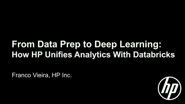 From Data Prep to Deep Learning: How HP Unifies Analytics with Databricks