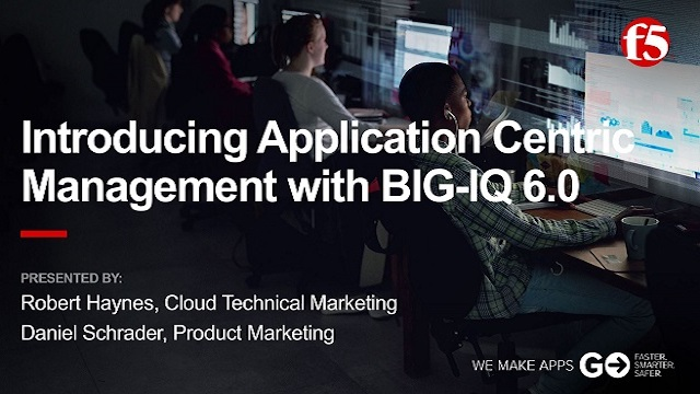 Introducing Application Centric Management with BIG-IQ 6.0 - F5 Networks