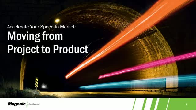 Accelerate Your Speed to Market: Moving from Project to Product