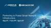 Arrcus and Broadcom: Partnering to power smart network infrastructure