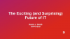 The Exciting and Surprising Future of IT