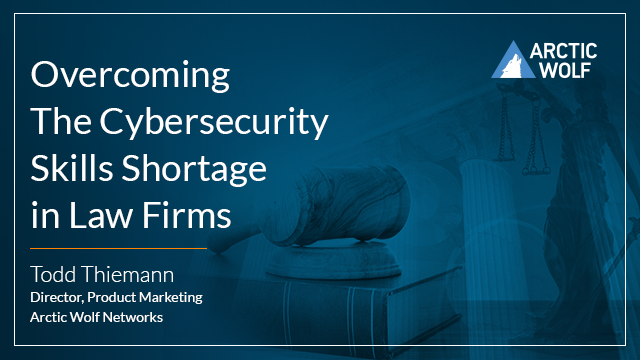 Overcoming The Cybersecurity Skills Shortage in Law Firms