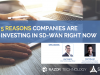 5 Reasons Companies are Investing in SD-WAN Right Now