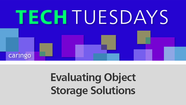 Tech Tuesday: Evaluating Object Storage Solutions