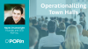 Operationalizing Town Hall Meetings