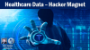 HealthCare Data – Hacker Magnet