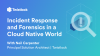 Incident Response and Forensics in a Cloud Native World