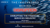 The Innovators Behind Disruption Podcast, Ep. 14: Financial Services Disruption
