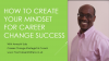 How To Create Your Mindset for Career Change Success