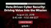 Data-Driven Cyber Security: Driving Value Into the Mission
