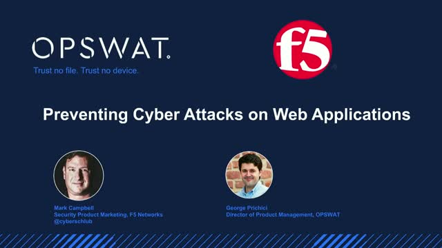 F5 & OPSWAT Webinar: Preventing Cyber Attacks on Web Applications