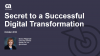 Secret to a Successful Digital Transformation