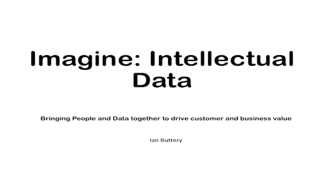 Imagine: Intellectual Data - Bringing People and Data together to drive value