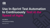 Use In-Sprint Test Automation to Continuously Test at the Speed of Agile