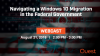 Navigating a Windows 10 Migration in the Federal Government