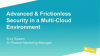 Advanced & Frictionless Security in a Multi-Cloud Environment