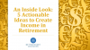 An Inside Look: 5 Actionable Ideas to Create Income in Retirement