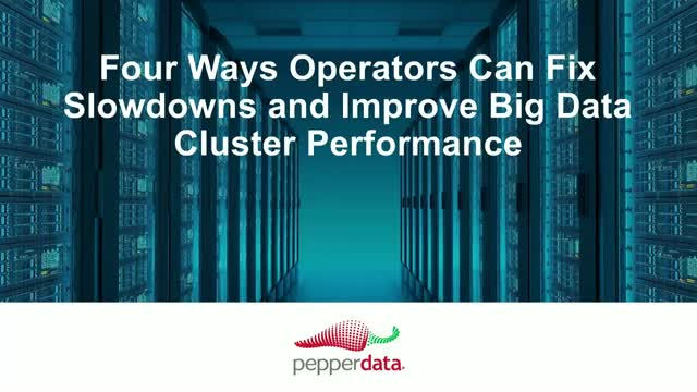 Four Ways Operators Can Fix Slowdowns and Improve Big Data Cluster Performance