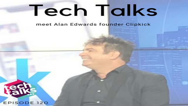 Tech Talks meets Alan Edwards, Founder of Clipkick
