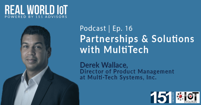 Real World IoT Podcast | Ep. 16 | ft MultiTech | Partnerships & Solutions
