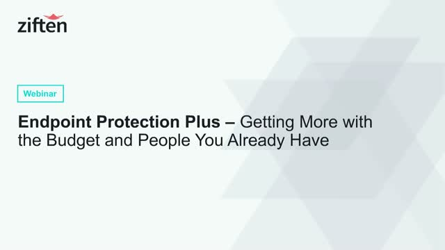 Endpoint Protection Plus– Getting More with the Budget & People You Already Have
