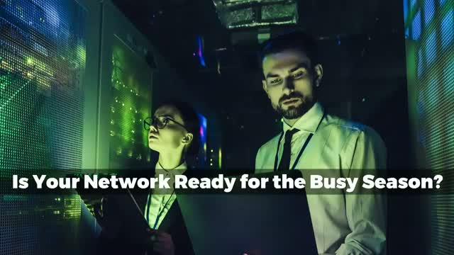 Is Your Network Ready for the Busy Season?