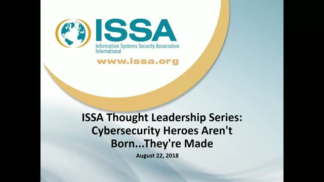 ISSA Thought Leadership Series: Cybersecurity Heroes Aren't Born...They're Made