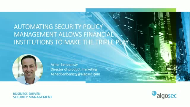 Automated Security Policy Allows Financial Institutions to make the Triple Play