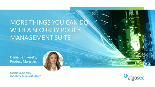 More Things You Can Do with a Security Policy Management Solution