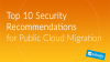 Top 10 Security Recommendations for Public Cloud Migration