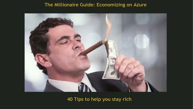 The Millionaires Guide: Economizing on Azure – 40 tips to help you stay rich.