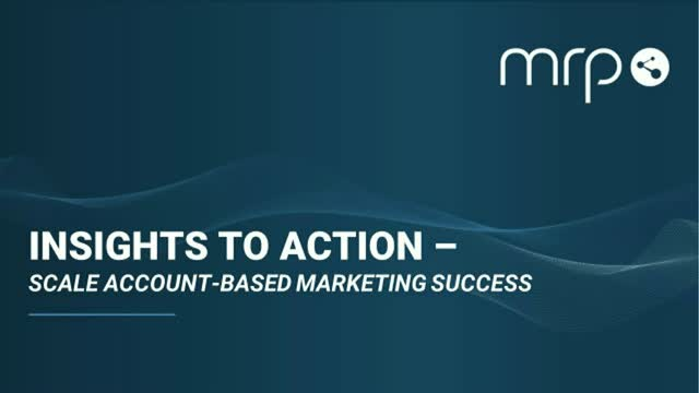 Insights to Action- Scale Account-Based Marketing Success