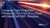 Increased Data Protection Efficiencies On-Prem and In-Cloud with Dell EMC