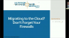 Migrating to the Cloud? Don't Forget Your Firewalls