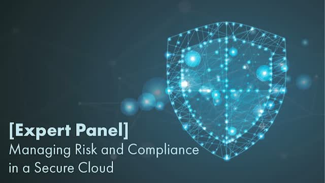 Expert Panel: Managing Risk and Compliance in a Secure Cloud