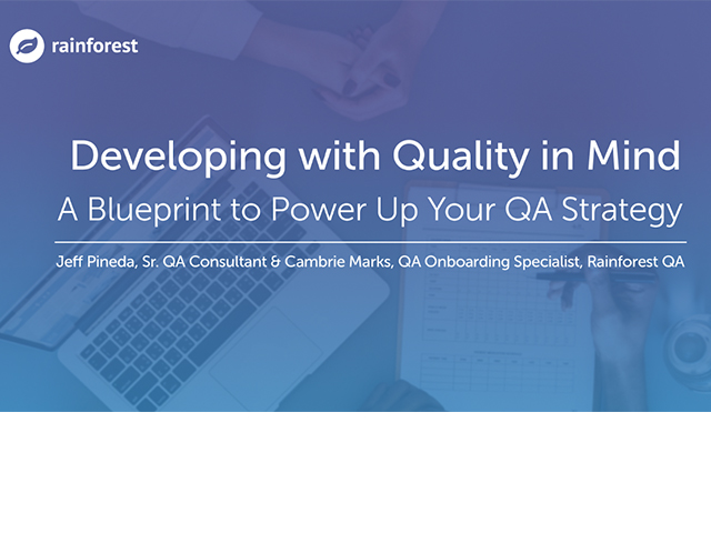 Developing with Quality in Mind: A Blue Print to Power Up Your QA Strategy