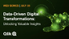 Data-Driven Digital Transformations: Unlocking Valuable Insights