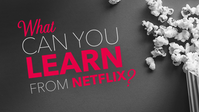 What can you learn from Netflix?