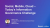 Social, Mobile, Cloud: Today's Information Governance Challenge