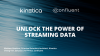 Unlock the Power of Streaming Data with Kinetica and Confluent Platform