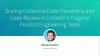 Scaling Collective Code Ownership & Code Reviews at LinkedIn - Nikolai Avteniev