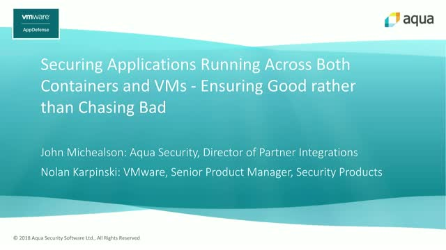 Securing Apps Across Containers & VMs - Ensuring Good Rather than Chasing Bad