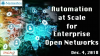 Automation at Scale for Enterprise Open Networks
