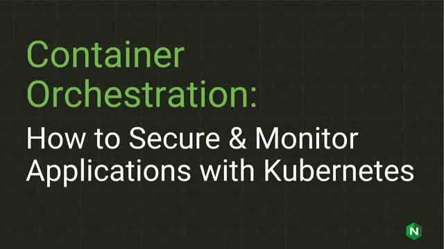 Container Orchestration: How to Secure & Monitor Applications with Kubernetes