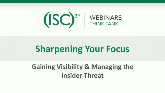 Sharpening Your Focus – Gaining Visibility & Managing the Insider Threat