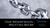 Cloud–delivered Security: Why It's Your Best Bet