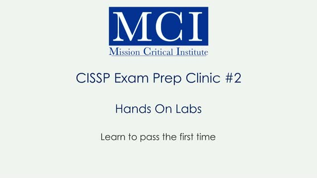 CISSP Exam Prep Clinic # 2: How to pass your CISSP the 1st Time, Hands-On Labs