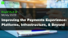 Improving the Payments Experience: Platforms, Infrastructure and Beyond