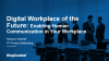 Digital Workplace of the Future: Enabling Human Communication in Your Workplace