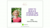 How to Reduce Stress and Overwhelm